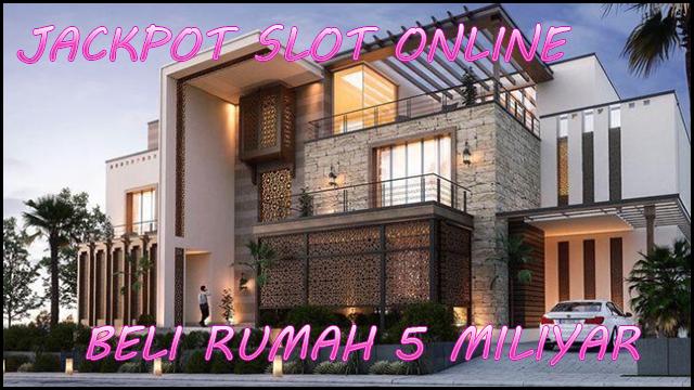 Beli Rumah 5 Miliyar Karena Jebol Jackpot Slot Online